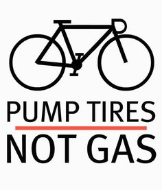 Cycling - pump tires, not gas