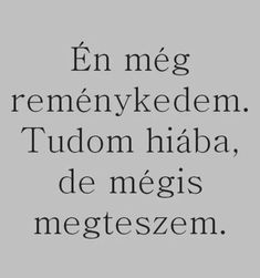 De ha meghal a remény, akkor csak üresség marad majd. Poem Quotes, Fact Quotes, Funny Quotes, Life Quotes, Poems, Love Letter For Boyfriend, Love Captions, Dont Break My Heart, Who You Love