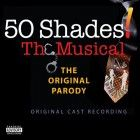 50 Shades! The Musical – The Original Parody (The Original Cast Recording) [Explicit]