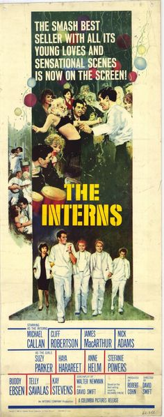 The Interns is a 1962 drama film that starred Michael Callan and Cliff Robertson. This film is a medical melodrama that presages many similar TV programs to follow. It centers on the personal and professional conflicts of young medical interns under the tutorage of senior surgeons, Telly Savalas and Buddy Ebsen...It was the 12th highest grossing film of 1962.