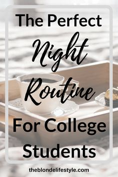 As a college student, my nights are never the same and I'm always going to bed at a different time. No matter, I've created the perfect night routine where you can get the most done in a short and sporadic amount of time! --theblondelifestyle.com The Perfect Night Routine For College Students