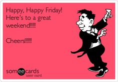 Free and Funny Weekend Ecard: Happy, Happy Friday! Here's to a great weekend! Create and send your own custom Weekend ecard. Weekend Meme, Weekend Quotes, Jamaican Party, Happy Friday Quotes, Wine Quotes, Friday Feeling, E Cards, Thank God, Someecards