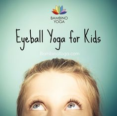 Eyeball Yoga for Kids — Bambino Yoga                                                                                                                                                                                 More