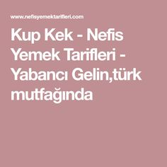 Kup Kek - Nefis Yemek Tarifleri - Yabancı Gelin,türk mutfağında