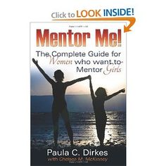 Mentor Me! The Complete Guide for Women Who Want to Mentor Girls by Paula Dirkes