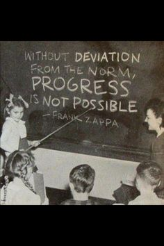 Without deviation from the norm, progress is not possible - Frank Zappa