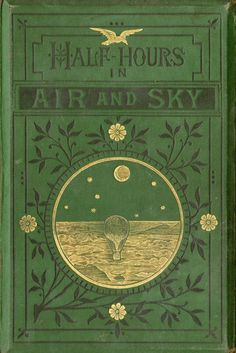 """michaelmoonsbookshop: """" Half Hours In Air and Sky The Half Hour Library published 1880 """" [Sold]"""