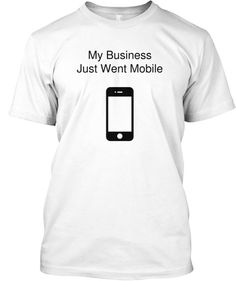 Announce that your biz has gone mobile.  Grab a tee from http://teespring.com/mobilebiz