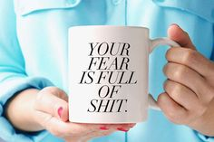 Funny Coffee Mug - Your fear is full of shit. - Inspirational quote Yoga Mug