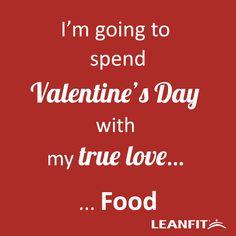 I'm Going to Spend Valentine's Day with my True Love... Food. . ------ Check out more Valentines Cards for the Fitness enthusiasts in your life.