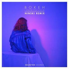 B O K E H - I Know You Know (Ninski Remix) by Selected Dusk on SoundCloud