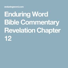 Enduring Word Bible Commentary Revelation Chapter 12
