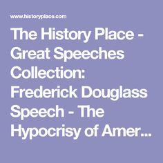 The History Place - Great Speeches Collection: Frederick Douglass Speech - The Hypocrisy of American Slavery