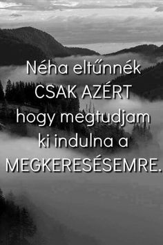 Ha senki se keresne, akkor örömmel maradnék egyedül... Short Quotes, Sad Quotes, Life Quotes, Inspirational Quotes, Dont Break My Heart, Clever Quotes, Sad Life, Depression Quotes, True Feelings