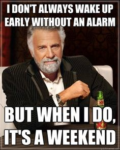 i dont always wake up early without an alarm but when i do - The Most Interesting Man In The World