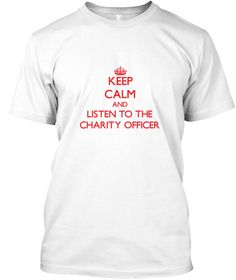 Keep Calm Listen Charity Officer White T-Shirt Front - This is the perfect gift for someone who loves Charity Officer. Thank you for visiting my page (Related terms: Keep Calm and Carry On,Keep Calm and listen to the a Charity Officer,Charity Officer,charity officer ...)