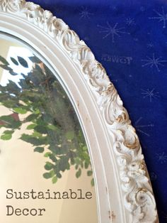 Sustainable Decor: DIY Upcycled Painted Mirror: Annie Sloan Chalk Paint and the Lesson I Learned