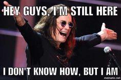 Ozzy is eternal. Music Memes, Music Humor, Ozzy Osbourne Quotes, Rock Music, My Music, Rock N Roll, Metal Meme, Band Nerd, I'm Still Here