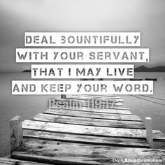 """Psalm 119:17  """"Deal bountifully with your servant, that I may live and keep your word.""""  I  DailyBibleMeme.com"""