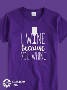 6b612982 I Wine Because You Whine is the perfect funny saying design for your custom  mom quote
