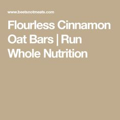 Flourless Cinnamon Oat Bars | Run Whole Nutrition