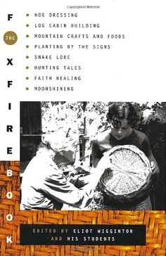The Foxfire Book: Hog Dressing, Log Cabin Building, Mountain Crafts and Foods, Planting by the Signs, Snake Lore, Hunting Tales, Faith Healing, Moonshining, and Other Affairs of Plain Living by Eliot Wigginton. $12.90. Publisher: Anchor; Later printing edition (February 17, 1972). Publication: February 17, 1972. Save 35% Off!
