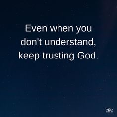 Even when you don't understand, keep trusting God. Uplifting Quotes, Positive Quotes, Inspirational Quotes, Motivational Thoughts, Faith Quotes, Bible Quotes, Me Quotes, Moving Quotes, Qoutes