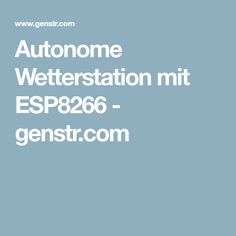 Autonome Wetterstation mit ESP8266 - genstr.com