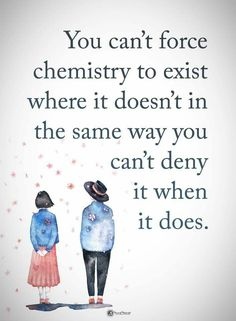 Love; chemistry; can't force it; can't deny it