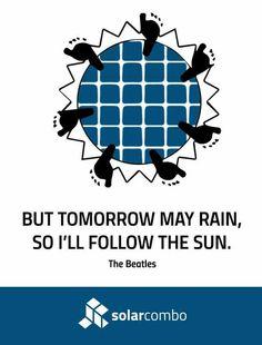 But tomorrow may rain, so I'll follow the sun.