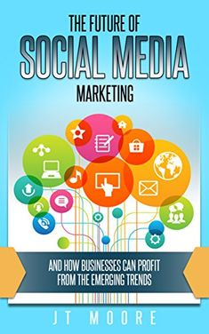 The Future of Social Media Marketing: and How Businesses Can Profit From the Emerging Trends, http://www.amazon.com/gp/product/B079XNVFXJ/ref=cm_sw_r_pi_eb_nXCJAbVDE37PV