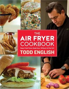 The Air Fryer Cookbook Deep-Fried Flavor Made Easy by (Hardcover) Todd English