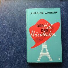 """Draußen nur Kännchen!: Buchempfehlung: """"Der Hut des Präsidenten"""" von Antoine Laurain"""