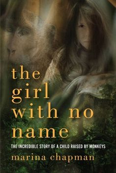 The Girl With No Name: The Incredible True Story of a Child Raised by Monkeys. By Marina Chapman.  Call # MCN 364.154 C