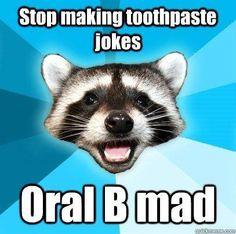 Stop making toothpaste jokes Oral B mad! Slave Lake Dental | Slave Lake, Alberta |  www.SlaveLakeDental.ca #SlaveLake #Dental #SlaveLakeDental #DentalHumor