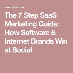 The 7 Step SaaS Marketing Guide: How Software & Internet Brands Win at Social