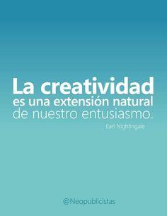 La creatividad es una extensión natural de nuestro entusiasmo.