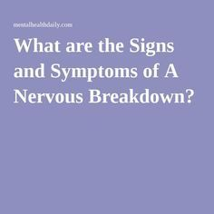 What are the Signs and Symptoms of A Nervous Breakdown?