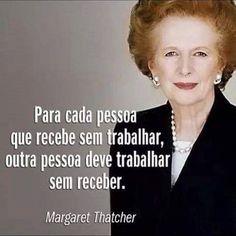 P A T C H W O R K *d a s* I D E I A S: Para cada pessoa que recebe sem trabalhar, outra pessoa deve trabalhar sem receber. Margaret Thatcher, Famous Phrases, Cogito Ergo Sum, Personality Quotes, Best Quotes Ever, John Travolta, Wisdom Quotes, Politics, Inspirational Quotes