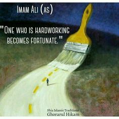 """""""One who is hardworking becomes fortunate!"""" —Imam Ali the Commander AS Islamic Qoutes, Islamic Inspirational Quotes, Muslim Quotes, Religious Quotes, Hazrat Ali Sayings, Imam Ali Quotes, Allah Quotes, Hadith Quotes, Study Quotes"""