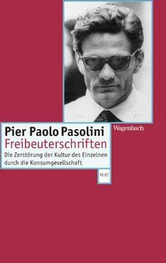 Pier Paolo Pasolini - Freibeuterschriften