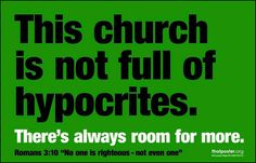 Hypocrisy+In+The+Church | Message: There's room for more hypocrites in church.