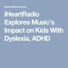 iHeartRadio Explores Music's Impact on Kids With Dyslexia, ADHD