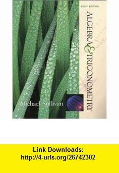 Algebra and Trigonometry (6th Edition) (9780130914651) Michael Sullivan , ISBN-10: 0130914657  , ISBN-13: 978-0130914651 ,  , tutorials , pdf , ebook , torrent , downloads , rapidshare , filesonic , hotfile , megaupload , fileserve
