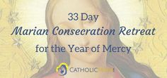Join Catholicmom.com as we journey through the 33 Day Marian Consecration Preparation