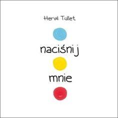 Naciśnij mnie Herve Tullet - To książka, którą trzeba przekręcać, na którą trzeba dmuchać, której trzeba klaskać... Interaktywna, niezapomniana, zachęca dzieci i dorosłych do wspólnej zabawy i nauki.  http://www.sklep.osesek.pl/product-pol-487-Nacisnij-mnie-Herve-Tullet.html