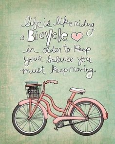 """""""Life is like riding a bicycle. In order to keep your balance you must keep moving."""" (Albert Einstein)"""