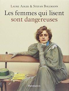 Amazon.fr - Les femmes qui lisent sont dangereuses - Laure Adler, Stefan Bollmann, Jean Torrent - Livres