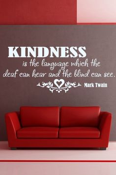 Kindness Is The Language Which The Deaf Can Hear And The Blind Can See... Wall Sticker.. http://walliv.com/kindness-is-the-language-which-the-deaf-can-hear-and-wall-sticker-decal