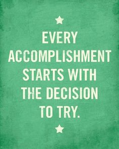 Every accomplishment starts with the decision to try.-#Inspiration #Motivation